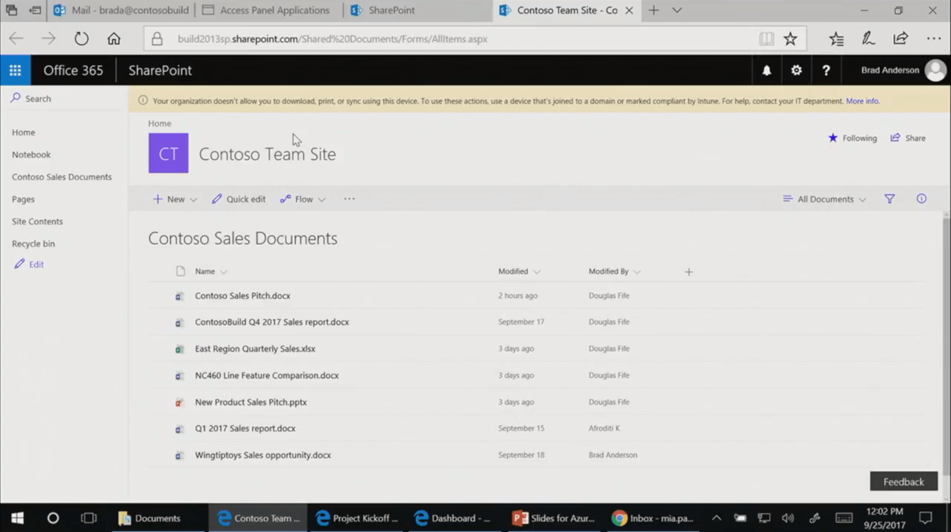 Texte de remplacement généré par une machine: e Mail • brada@contosobuild I Access Panel Applications I SharePoint bulld2013spsharepoint.com/Shared%20Documents/Forms/Allltemsaspx Contoso Team Site -co 3 ? Brad Anderson x I Office 365 P Search Home Notebook Contoso Sales Documents Pages Site Contents Recycle bin Edit SharePoint (D Your organizatxm doesn•t anow you to pnnt. or sync this device. To use these act•ons use a device to a domaan or marked compuant by For contact your IT department. Mote info. Home Contoso Team Site + New Quick edit Flow v Contoso Sales Documents Name Contoso Sales Pitchdocx ContosoBuild Q4 2017 Sales report.docx East Region Quarterly Sales.xlsx NC460 Line Feature Comparison.docx New Product Sales Pitch.pptx QI 2017 Sales report.docx Wingtiptoys Sales opportunity.docx Documents contoso e project Kickoff 2 N'urs •go September 17 3 day•s ago 3 day•s ago 3 day•s Septembet S Septembet 18 Slides for Modified By Douglas Fife Douglas F Ife thugtas F Ife Douglas F 'te Douglas F de Afro-dctl K Bod lnbox - Following Share All Documents v 12:02 PM 9/25/2017
